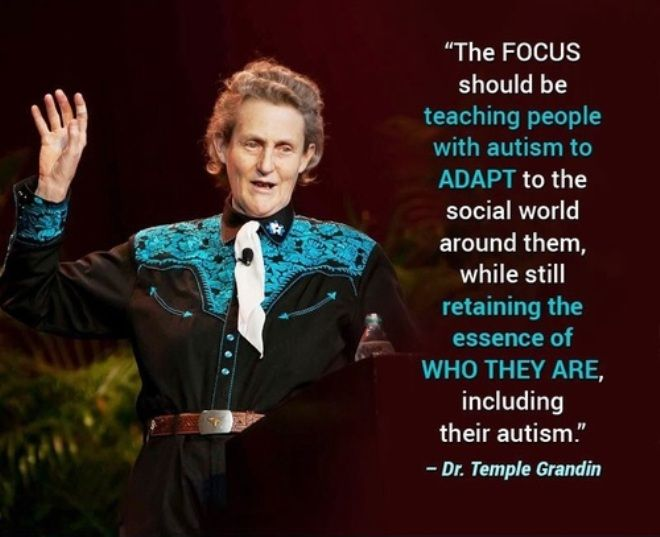 LOVE Temple Grandin and THIS QUOTE The focus should be teaching people with autism to adapt to the social world around them while still retaining the essence of who they are including their autism. #autismawareness #templegrandin