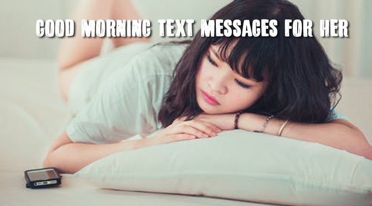 Looking for good morning texts for her. Here we have compiled 300 cute, loving, text messages that will give your girl or wife a good start from you.