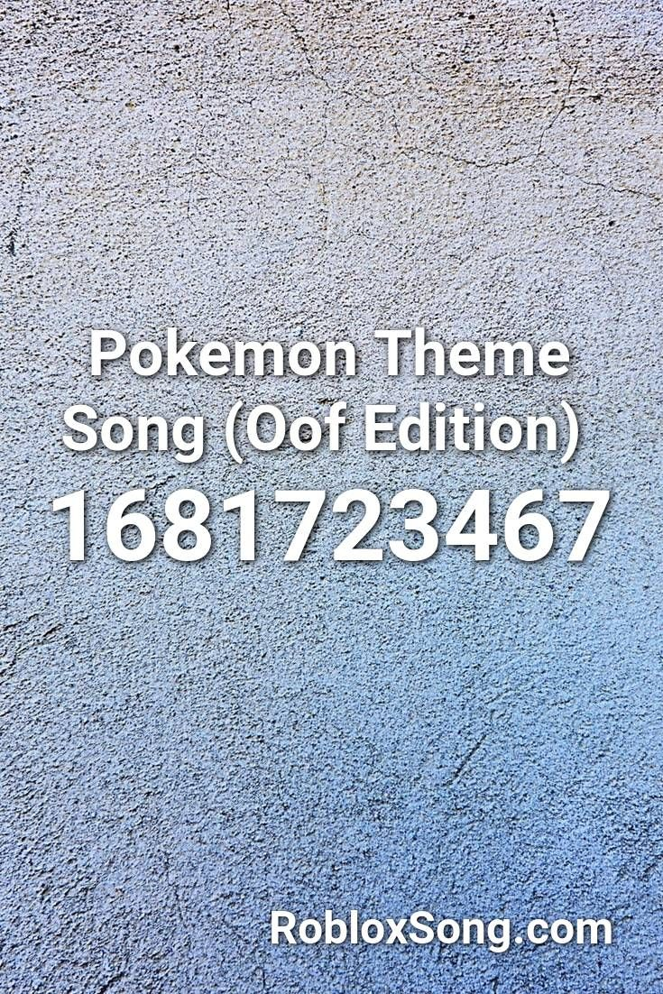 Pokemon Theme Song Oof Edition Roblox Id Roblox Music Codes In