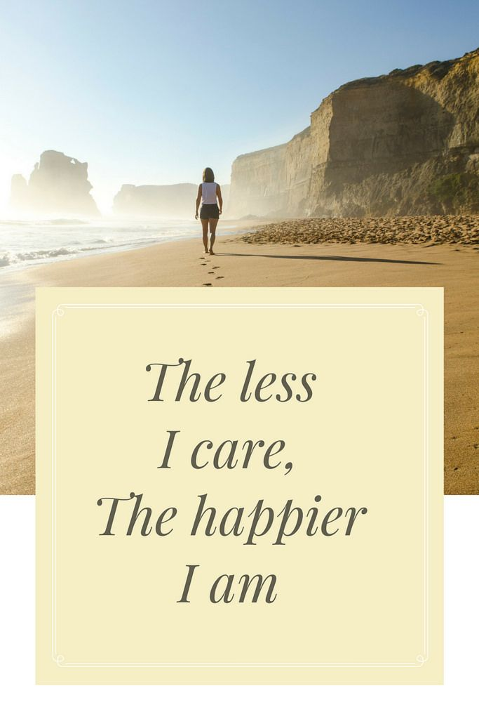 The less I care, the happier I am