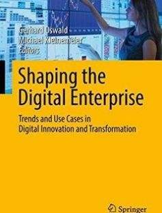 Shaping the Digital Enterprise: Trends and Use Cases in Digital Innovation and Transformation free download by Gerhard Oswald Michael Kleinemeier (eds.) ISBN: 9783319409665 with BooksBob. Fast and free eBooks download.  The post Shaping the Digital Enterprise: Trends and Use Cases in Digital Innovation and Transformation Free Download appeared first on Booksbob.com.