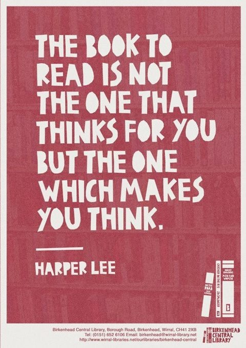 """Harper Lee: """"The book to read is not the one that thinks for you, but the one which makes you think."""""""