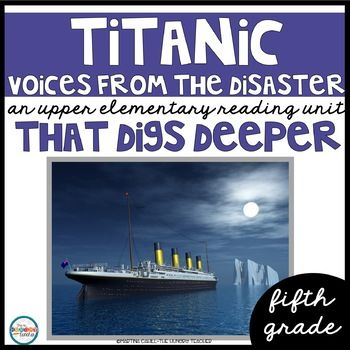 Fifth grade reading. Fifth grade reading unit. Titanic Voices from the Disaster reading unit. Titanic Voices from the Disaster non-fiction novel study. Common core non-fiction unit. This unit is exactly what you need to teach your fifth grade learners in an engaging format with the fascinating nonfiction book, Titanic-Voices from the Disasters This unit digs deep into EVERY SINGLE common core reading informational standard and main writing standards. ...
