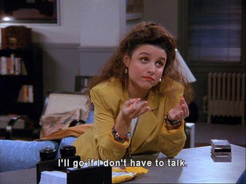 SeinfeldSeinfeld, Life, Laugh, Elaine Bene, Quote, Growing Up, Funny Stuff, Introvert, Talk