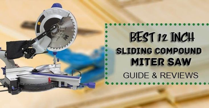 Best 12-Inch Sliding Compound Miter Saws in 2018 – Guide & Reviews