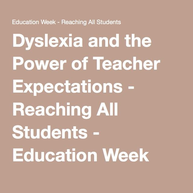Dyslexia and the Power of Teacher Expectations - Reaching All Students - Education Week Teacher