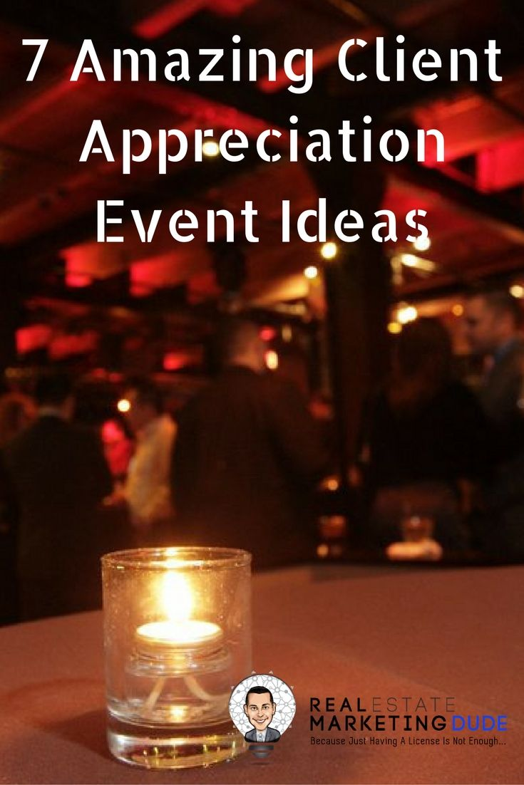 7 amazing client appreciation event ideas. Real estate marketing at its finest. http://www.realestatemarketingdude.com/client-appreciation-event-ideas/