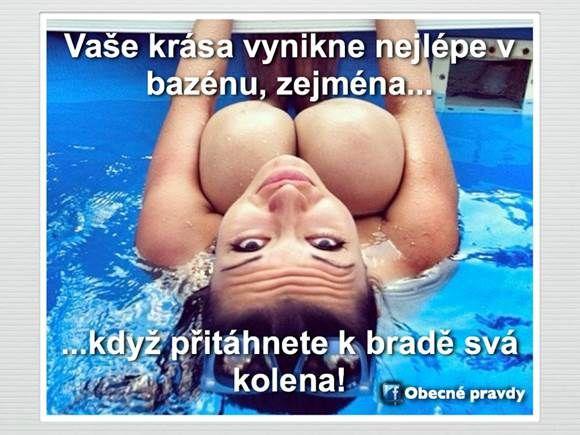 Vaše krása vynikne nejlépe v bazénu, zejména .... když přitáhnete k bradě svá kolena!