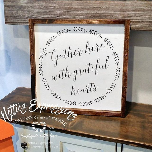 Gather here with grateful hearts  This 16 x 16 framed wood sign is another one of my new designs. This sign is now available through my retail location (213 2nd Ave NW Roblin, MB) and my online shop. (www.nettiesexpressions.com)  #nettiesexpressions #ma