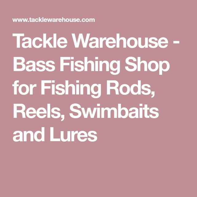 Tackle Warehouse - Bass Fishing Shop for Fishing Rods, Reels, Swimbaits and Lures