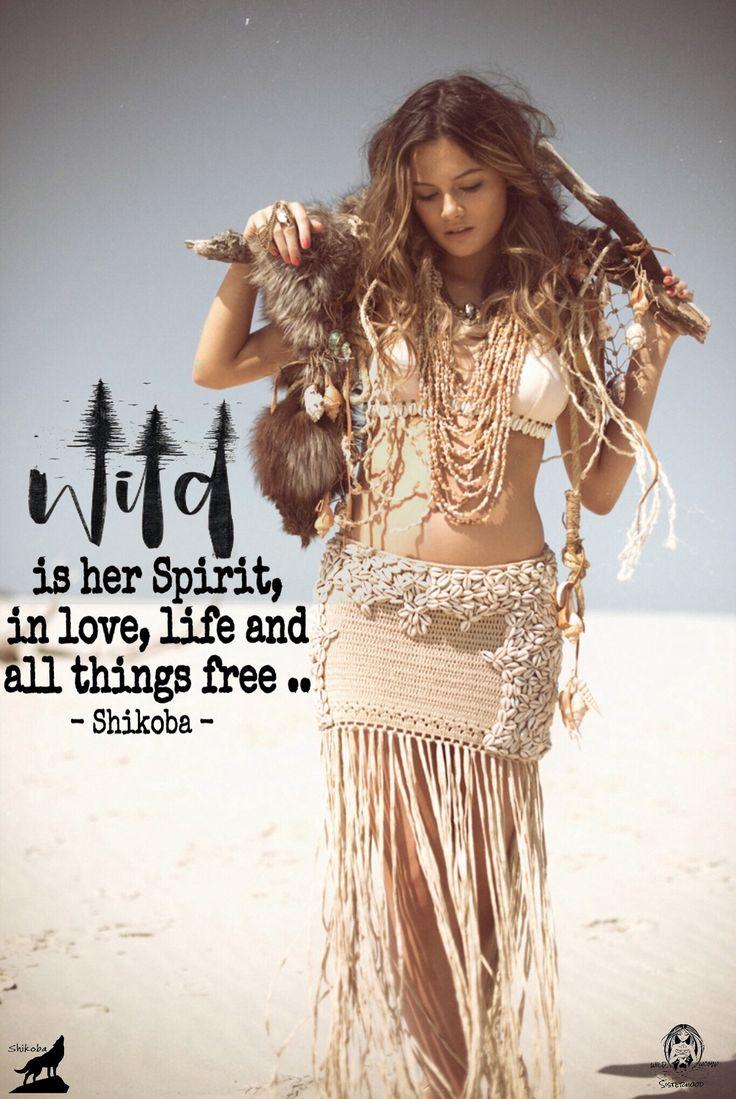Wild is her Spirit in love, life and all things free... - Shikoba. WILD WOMAN SISTERHOODॐ #WildWomanSisterhood #Shikoba #mothershikoba #wildwomen #wildwomanmedicine #life #love #freedom #embodyyourwildnature
