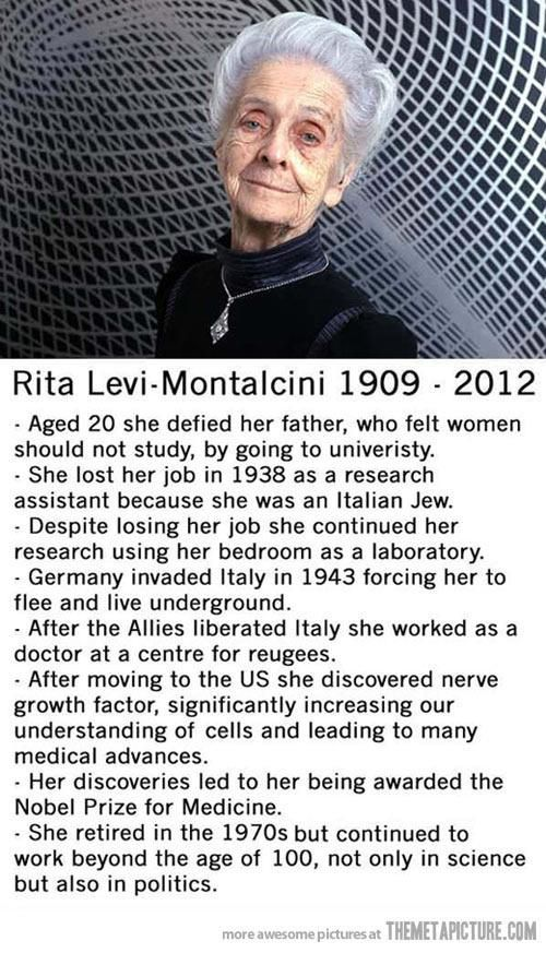 About this amaze woman: Rita Levi-Montalcini.  Nobel prizewinning Jewish scientist who carried out her cell growth research while hiding from the fascists during the second world war.