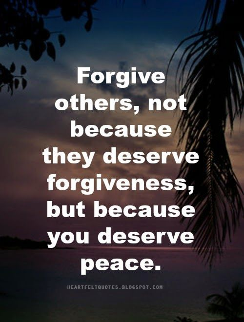 #Quotes: Forgive others, not because they deserve forgiveness, but because you deserve peace.
