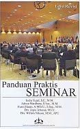 PANDUAN PRAKTIK SEMINAR EDISI REVISI Pengarang : Indra Yuzal, S.E., M.M Penerbit : Rajawali Pers