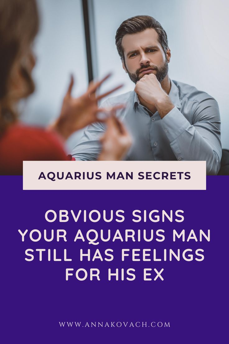 Obvious Signs Your Aquarius Man Still Has Feelings For His