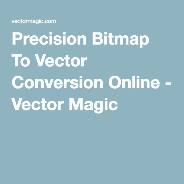 Precision Bitmap To Vector Conversion Online - Vector Magic