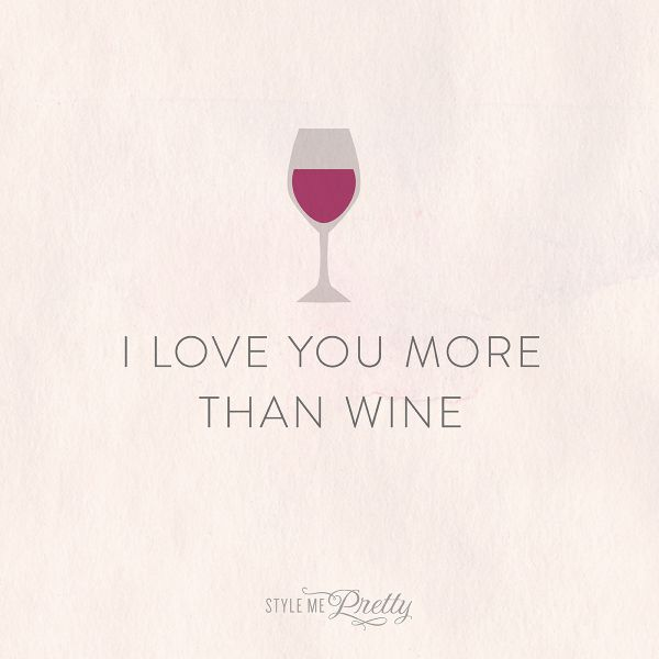 I love you more than wine!! http://www.stylemepretty.com/collection/2976/