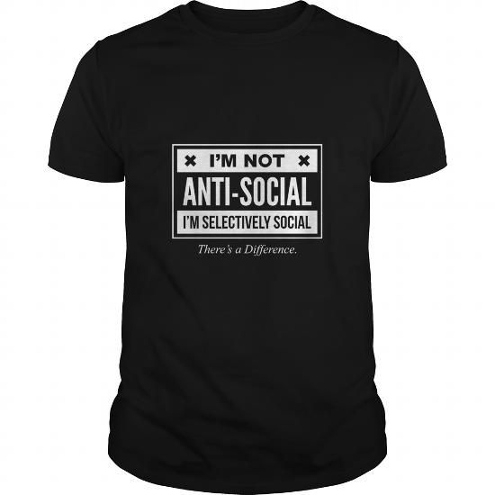 Cool I'm Not Anti-Social Just Selectively Social There's A Difference - Funny Sarcastic T shirt For Men and Women SHIRT Shirts & Tees