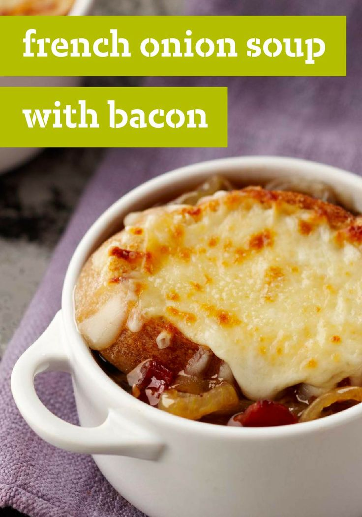 French Onion Soup with Bacon – Onions are sautéed until golden brown in this delicious version of classic French Onion Soup. We added some bacon to make it even tastier.
