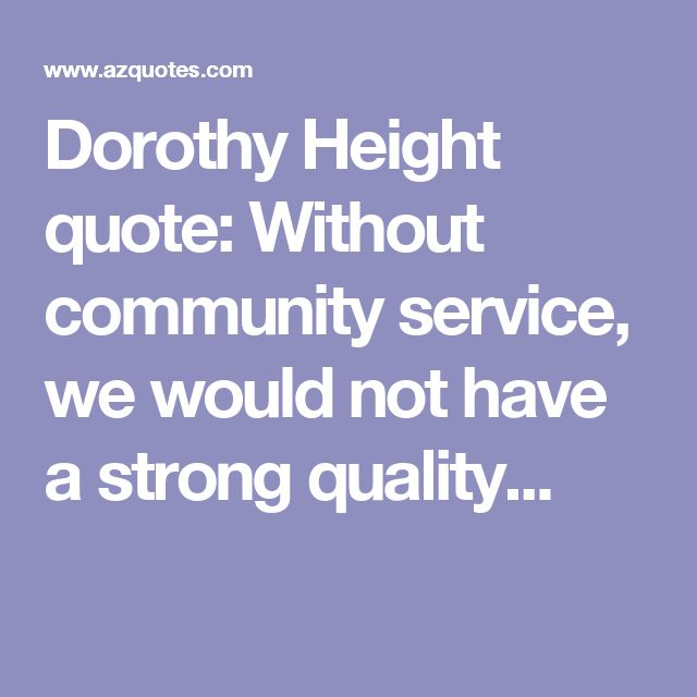 Dorothy Height quote: Without community service, we would not have a strong quality...