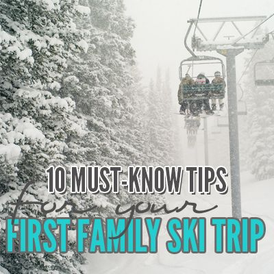 10 Tips for your first time Ski Trip, best Ski TIps for trips with kids.