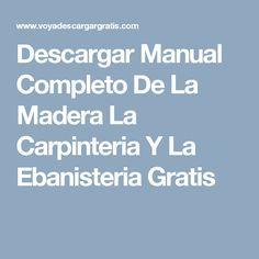 Descargar Manual Completo De La Madera La Carpinteria Y La Ebanisteria Gratis