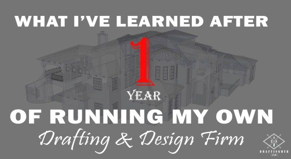 What I've Learned After One Year of Running My Own Drafting & Design Firm :http://www.draftinghub.com/designbusinesslessons/