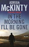 In the Morning I'll be Gone by Adrian McKinty - Winner of the 2014 Ned Kelly Award for Crime Fiction #bookaward #crimefiction