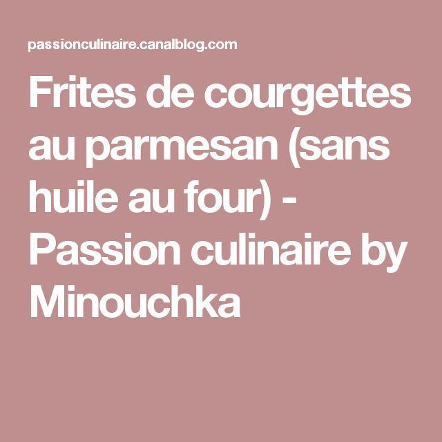 Frites de courgettes au parmesan (sans huile au four) - Passion culinaire by Minouchka