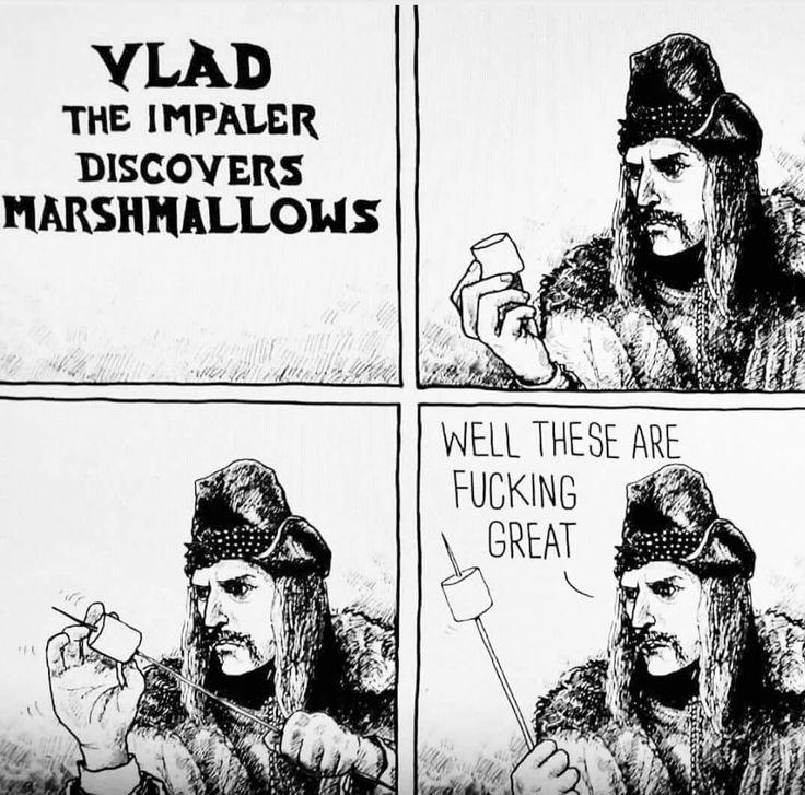 Vlad the Impaler discovers marshmallows. Lmao!
