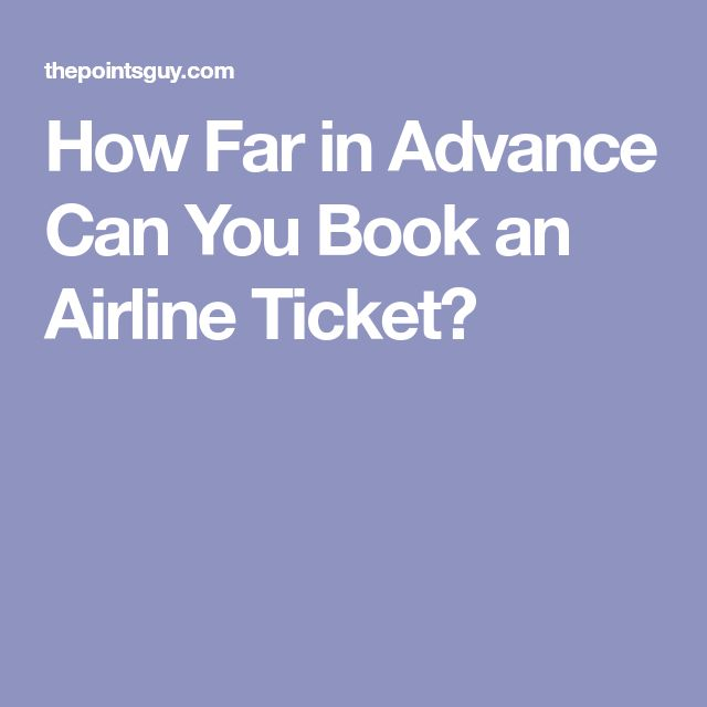 How Far in Advance Can You Book an Airline Ticket?