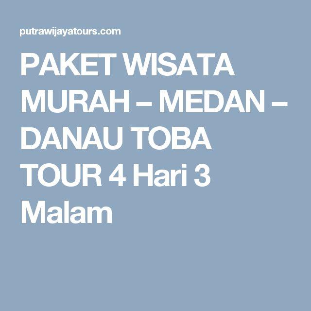 PAKET WISATA MURAH – MEDAN – DANAU TOBA TOUR 4 Hari 3 Malam