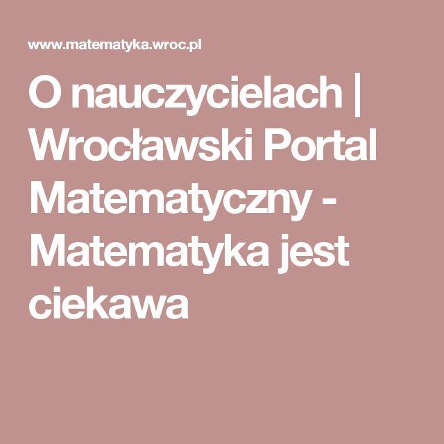 O nauczycielach | Wrocławski Portal Matematyczny -  Matematyka jest ciekawa