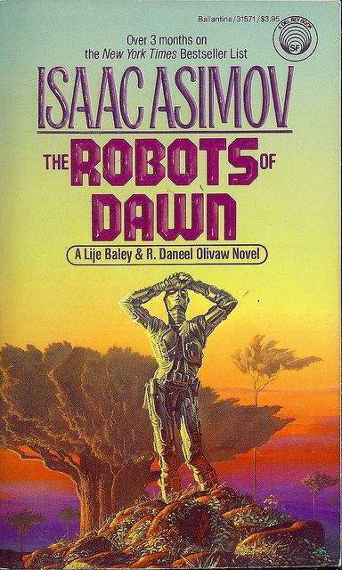Isaac Asimov - The Robots of Dawn (one of my absolute favorite covers, this by Michael Whelan)