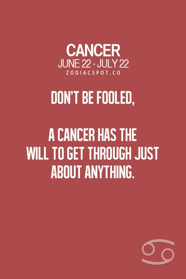 Cancer Zodiac Sign ♋ has the will to get through just about anything, so don't be fooled.