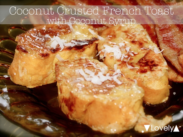 Coconut Crusted Coconut French Toast | French Toast | Pinterest
