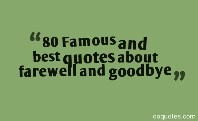"80 Famous and best quotes about farewell and goodbye Tags: farewell quotes,funny farewell quotes,farewell quotes for colleagues,farewell quotes for coworker,goodbye quotes,good luck quotes,inspirational farewell quotes,farewell cards,farewell quotes for boss 1. ""Love is missing someone whenever you're apart, but somehow feeling…"