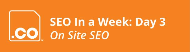 Make sure your site is following SEO best practices!  SEO in a Week: On Site SEO - GO.CO Blog