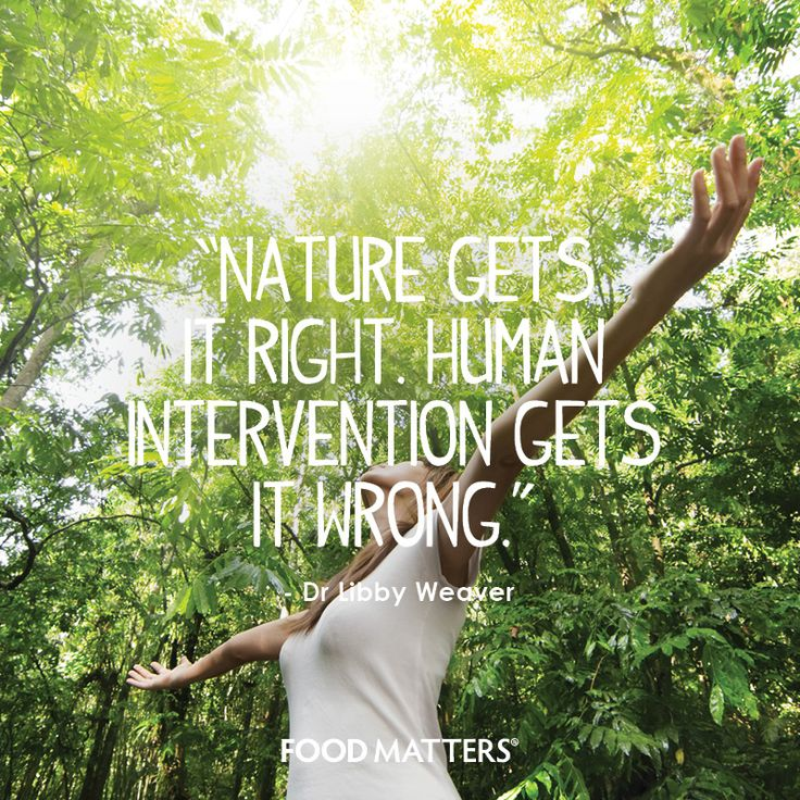 """""""Nature gets it right. Human intervention gets it wrong."""" - Dr Libby Weaver  www.foodmatters.com #FMquotes #quotes #foodmatters"""