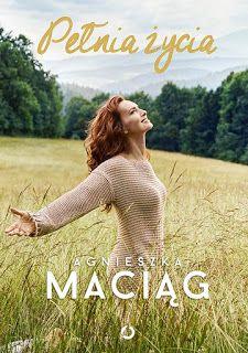 Pełnia życia - Agnieszka Maciąg #booksmylove #books #książki #recenzje #review