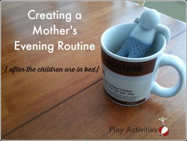 Not the kids this time. Creating a mother's evening routine