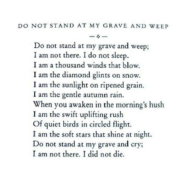 Do not stand at my grave and weep. This is honestly what I needed to read today ❤