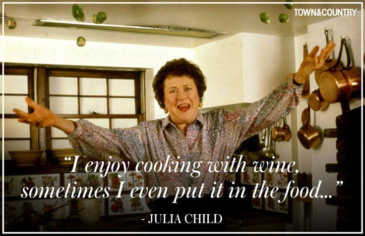 Julia Child  -   Quotes