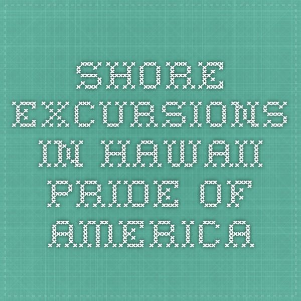 Shore Excursions in Hawaii - Pride of America