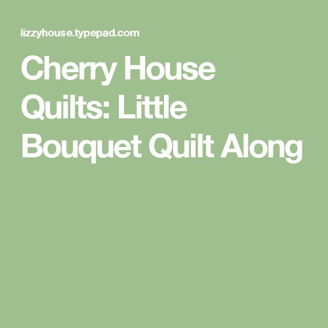 Cherry House Quilts: Little Bouquet Quilt Along
