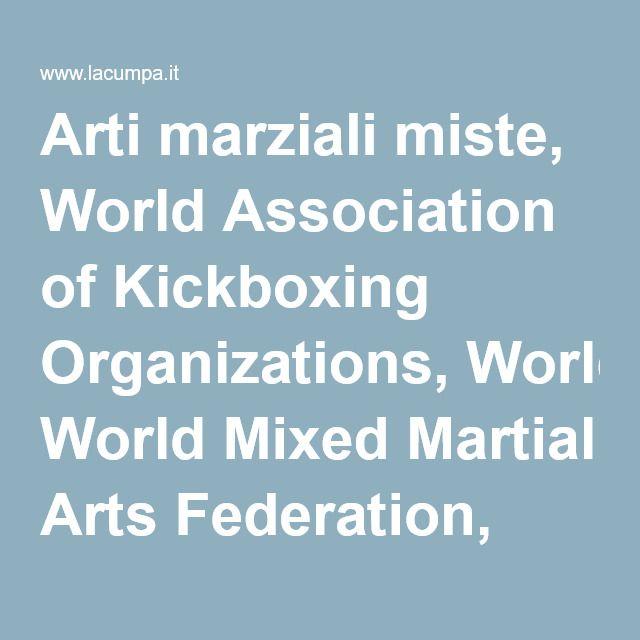 Arti marziali miste, World Association of Kickboxing Organizations, World Mixed Martial Arts Federation, Campionato mondiale di calcio - LaCumpa.it