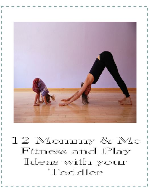 Mommy and Me Fitness and Play Ideas with your toddler - love these ideas they are so fun and I get to burn some calories in the process.