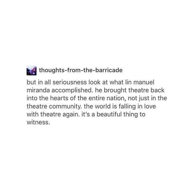 So true. I thought musicals were really distasteful before I listened to Hamilton, and now I've got In the Heights, American Psycho, Catch Me If You Can, and (of course) Newsies saved to my phone. I love this new medium now that I've had something to open me up to it. Thank you. <3