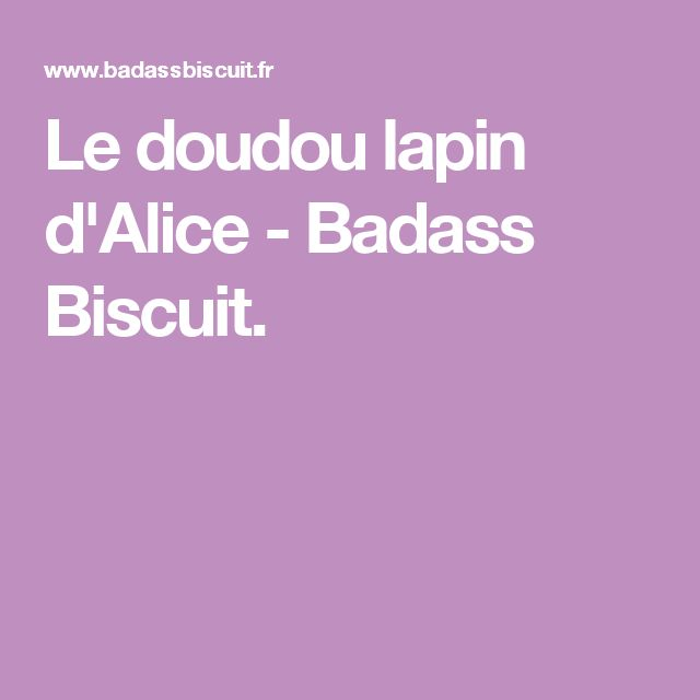Le doudou lapin d'Alice - Badass Biscuit.