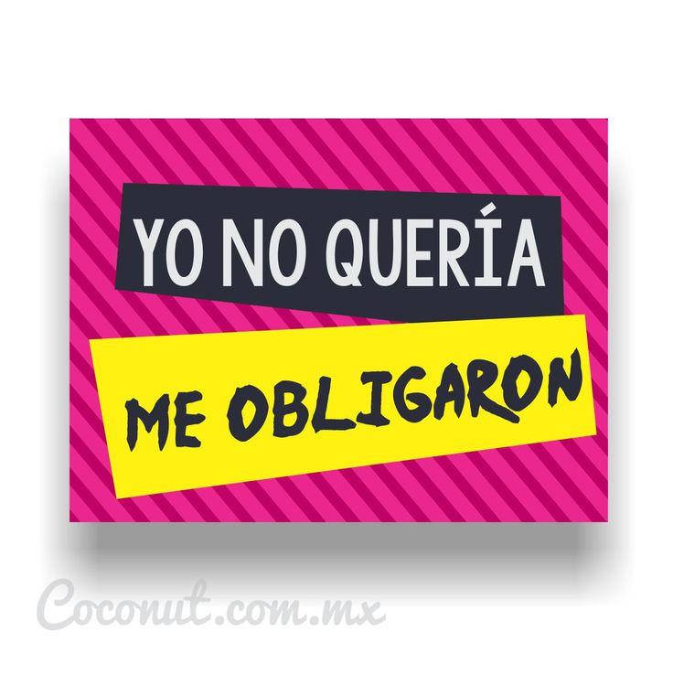 """Letrero para fiestas """"Yo no quería"""" disponible en www.coconut.com.mx Síguenos en Facebook https://www.facebook.com/coconutstoremx/"""